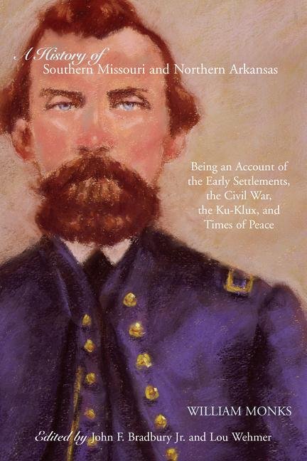 A History of Southern Missouri and Northern Arkansas: Being an Account of the Early Settlements, the Civil War, the Ku-Klux, and Times of Peace als Taschenbuch