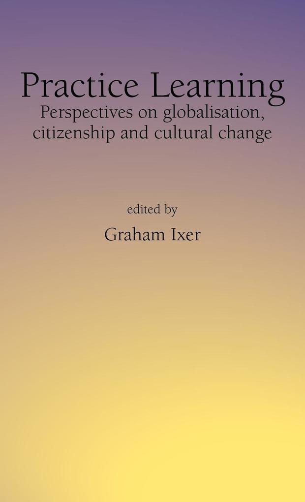 Practice Learningperspectives on Globalisation, Citizenship and Cultural Change als Buch (gebunden)