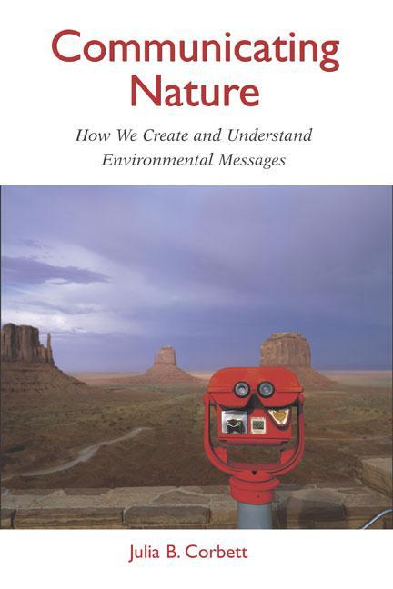 Communicating Nature: How We Create and Understand Environmental Messages als Buch (gebunden)