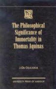 The Philosophical Significance of Immortality in Thomas Aquinas als Buch (gebunden)