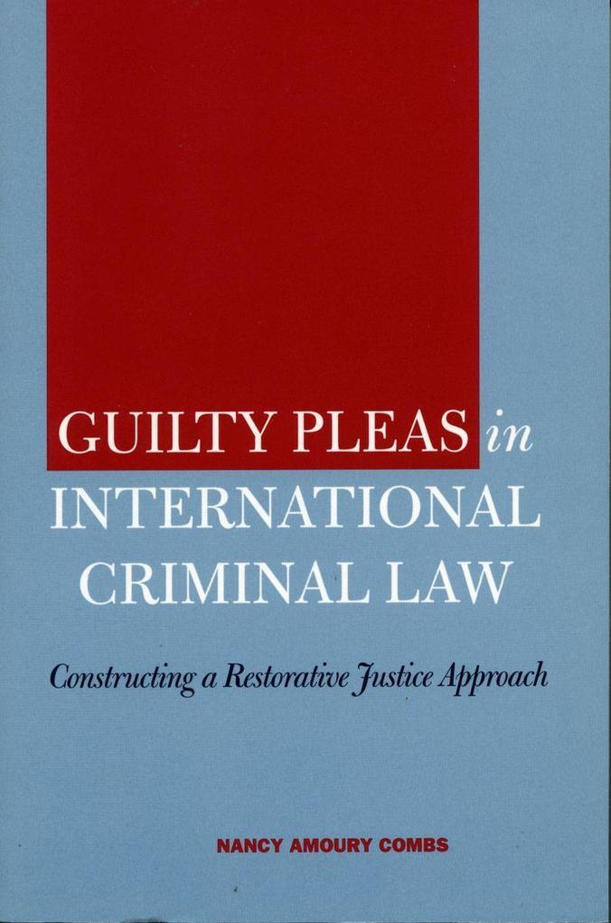 Guilty Pleas in International Criminal Law: Constructing a Restorative Justice Approach als Buch (gebunden)