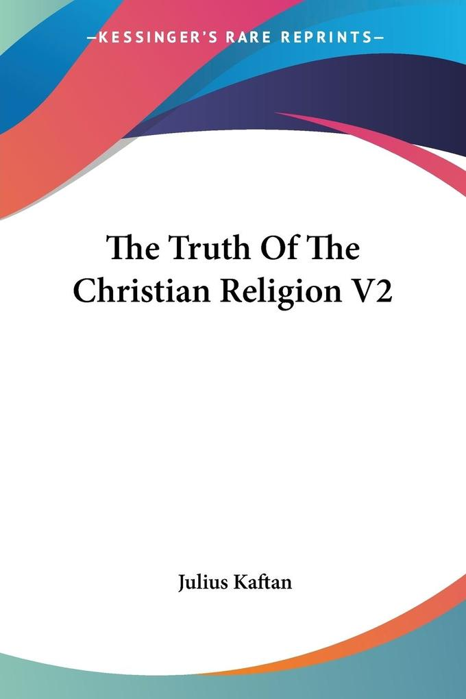 The Truth Of The Christian Religion V2 als Taschenbuch