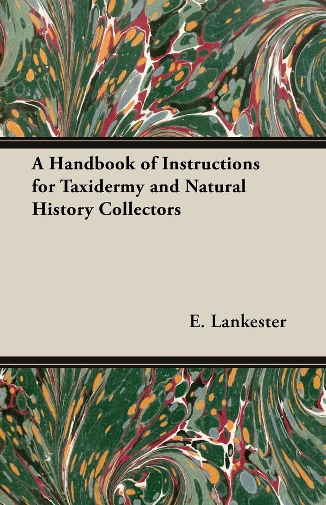 A Handbook of Instructions for Taxidermy and Natural History Collectors als Taschenbuch