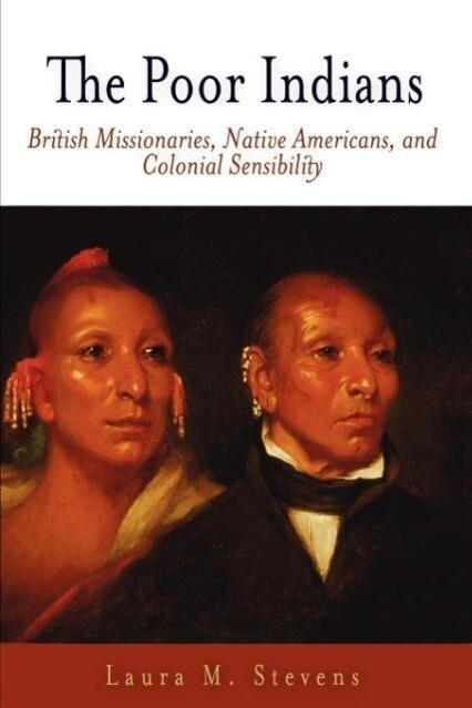 The Poor Indians: British Missionaries, Native Americans, and Colonial Sensibility als Taschenbuch