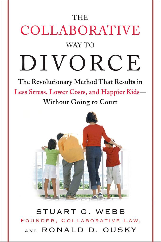 The Collaborative Way to Divorce: The Revolutionary Method That Results in Less Stress, Lowercosts, and Happier KI Ds--Without Going to Court als Taschenbuch