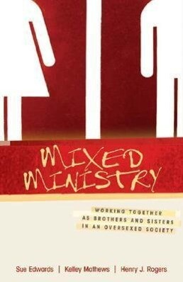 Mixed Ministry: Working Together as Brothers and Sisters in an Oversexed Society als Taschenbuch