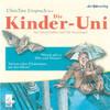 Die Kinder-Uni Bd 3 - 2. Forscher erklären die Rätsel der Welt