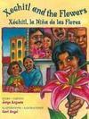 Xochitl and the Flowers: Xóchitl, La Niña de Las Flores