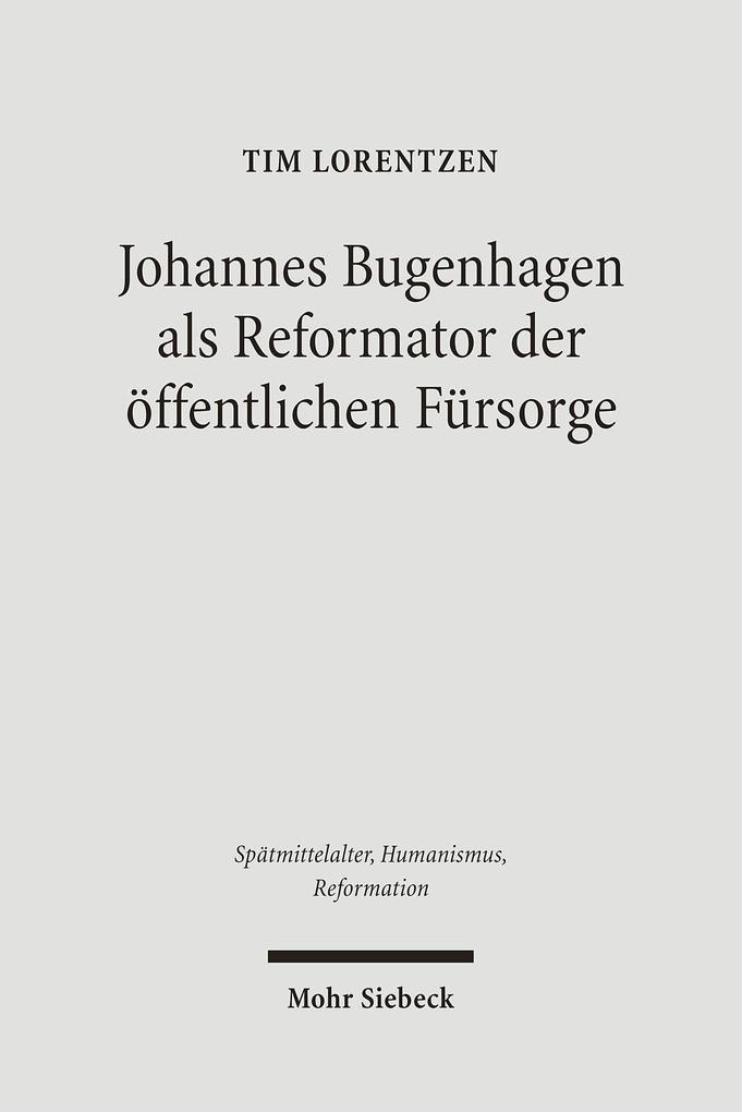 Johannes Bugenhagen als Reformator der öffentlichen Fürsorge als Buch (gebunden)
