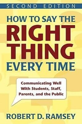 How to Say the Right Thing Every Time: Communicating Well with Students, Staff, Parents, and the Public als Taschenbuch