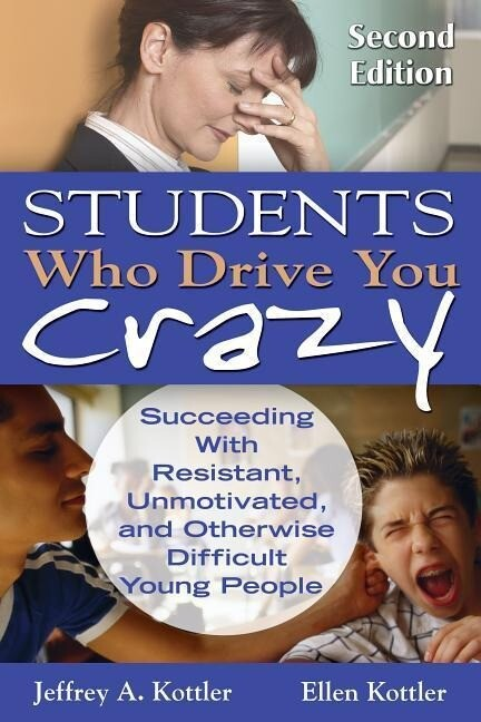 Students Who Drive You Crazy: Succeeding With Resistant, Unmotivated, and Otherwise Difficult Young People als Buch (gebunden)