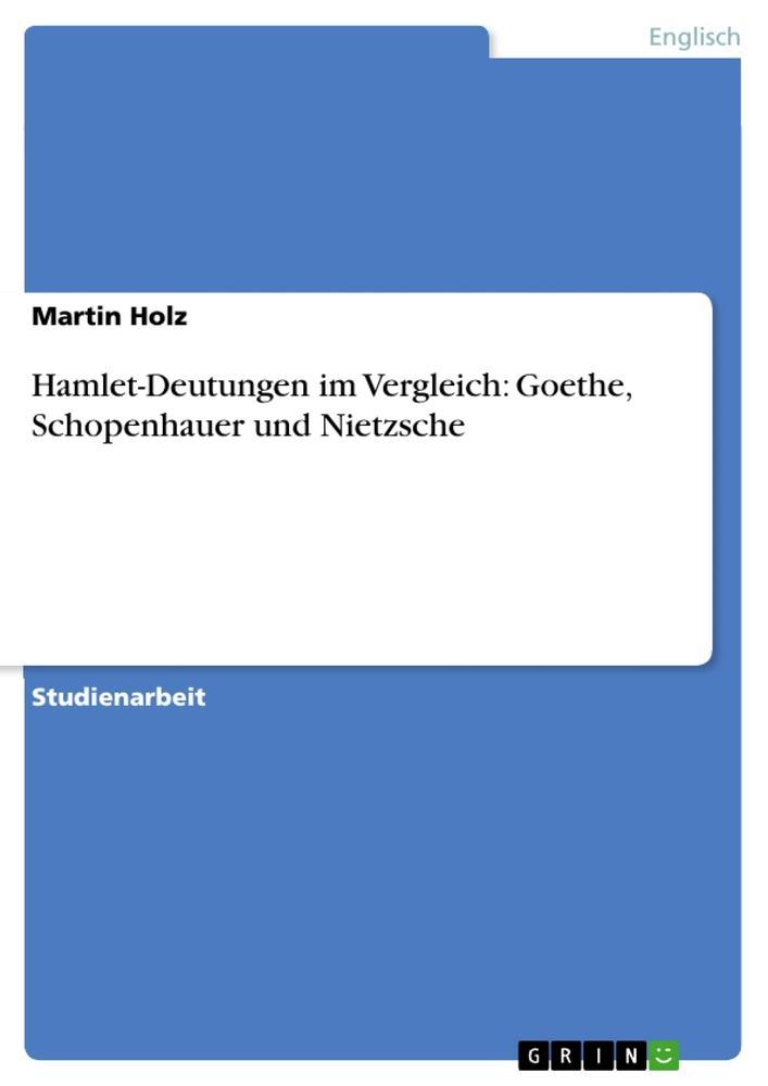 Hamlet-Deutungen im Vergleich: Goethe, Schopenhauer und Nietzsche als Taschenbuch