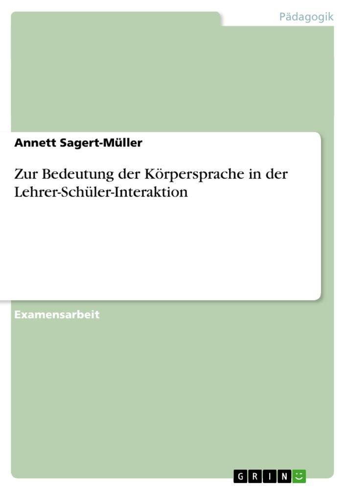 Zur Bedeutung der Körpersprache in der Lehrer-Schüler-Interaktion als Taschenbuch