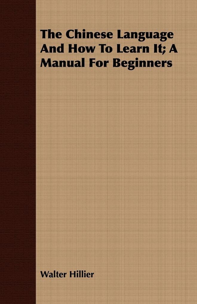 The Chinese Language And How To Learn It; A Manual For Beginners als Taschenbuch