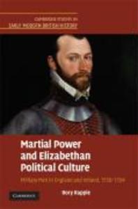 Martial Power and Elizabethan Political Culture: Military Men in England and Ireland, 1558-1594 als Buch (gebunden)