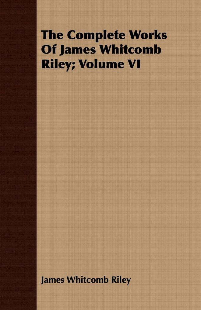 The Complete Works of James Whitcomb Riley; Volume VI als Taschenbuch