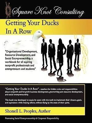Getting Your Ducks in a Row: Organizational Development, Resource Development, and Social Entrepeneurship, a Workbook for All Aspiring Nonprofit Pr als Taschenbuch