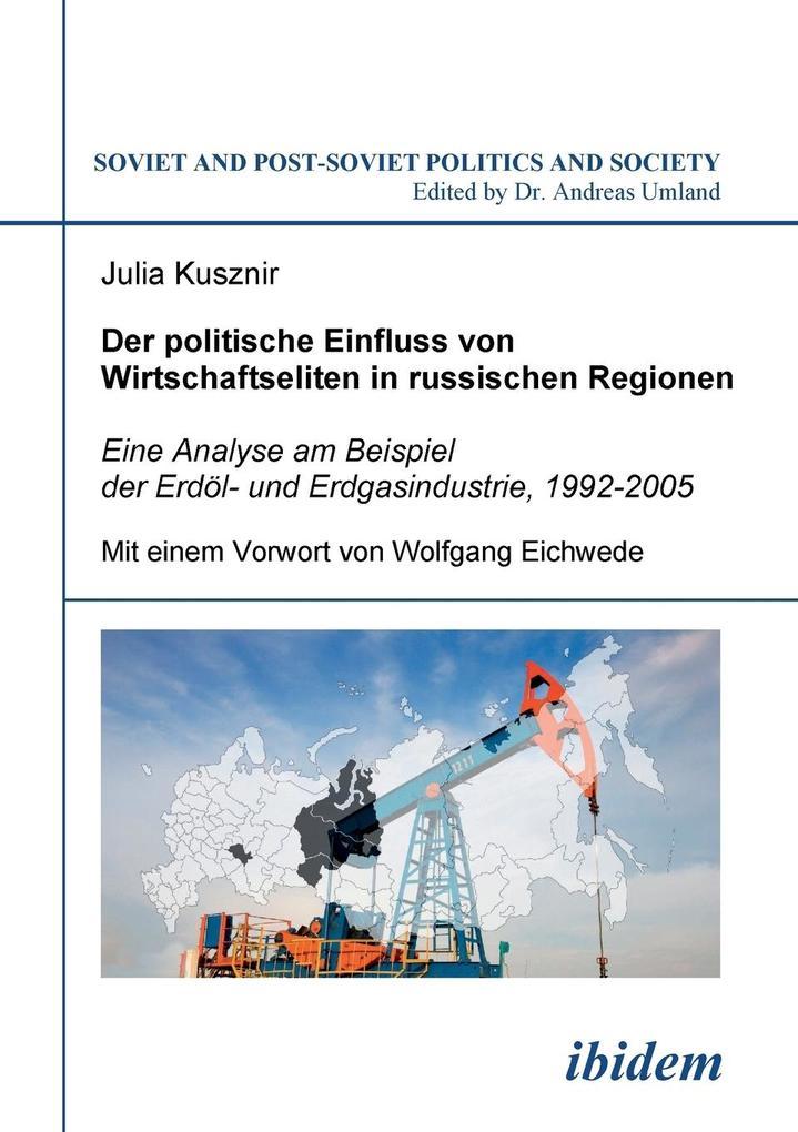 Der politische Einfluss von Wirtschaftseliten in russischen Regionen. Eine Analyse am Beispiel der Erdöl- und Erdgasindustrie, 1992-2005 als Buch (kartoniert)