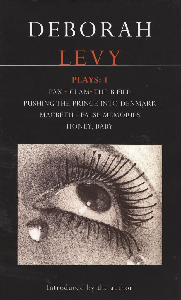 Deborah Levy: Plays 1: Pax/Clam/The B File/Pushing the Prince Into Denmark/Macbeth/False Memory/Honey Baby als Taschenbuch