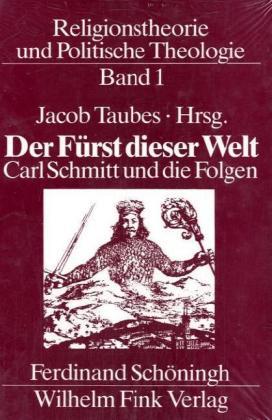 Religionstheorie und Politische Theologie / Der Fürst dieser Welt. Carl Schmitt und die Folgen als Buch (gebunden)