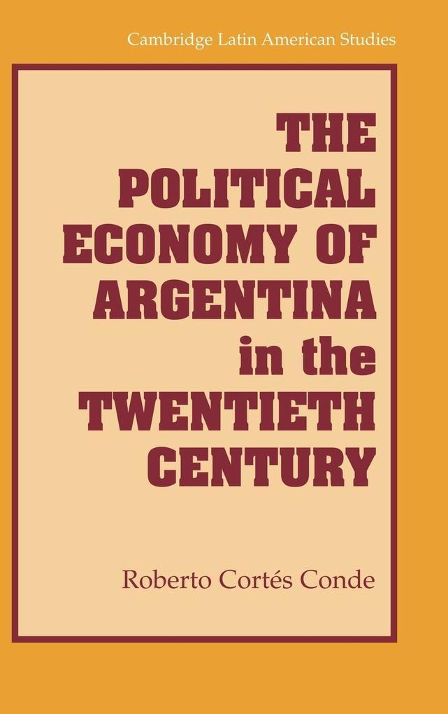The Political Economy of Argentina in the Twentieth Century als Buch (gebunden)