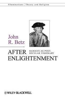 After Enlightenment: The Post-Secular Vision of J. G. Hamann als Buch (gebunden)