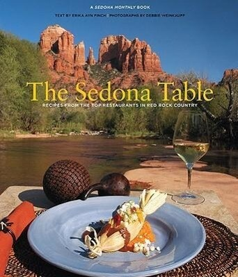Sedona Table: Recipes from the Top Restaurants in Red Rock Country als Buch (gebunden)