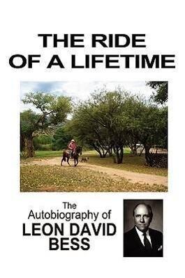 The Ride of a Lifetime: The Autobiography of Leon David Bess als Buch (gebunden)