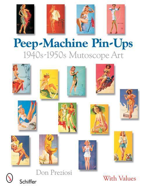 Peep-Machine Pin-Ups: 1940s-1950s Mutoscope Art als Taschenbuch