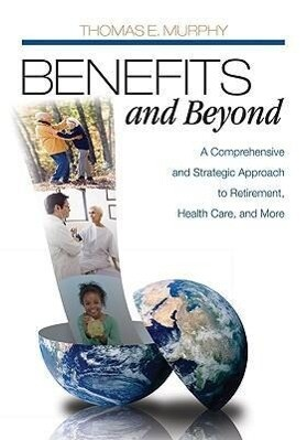 Benefits and Beyond: A Comprehensive and Strategic Approach to Retirement, Health Care, and More als Taschenbuch