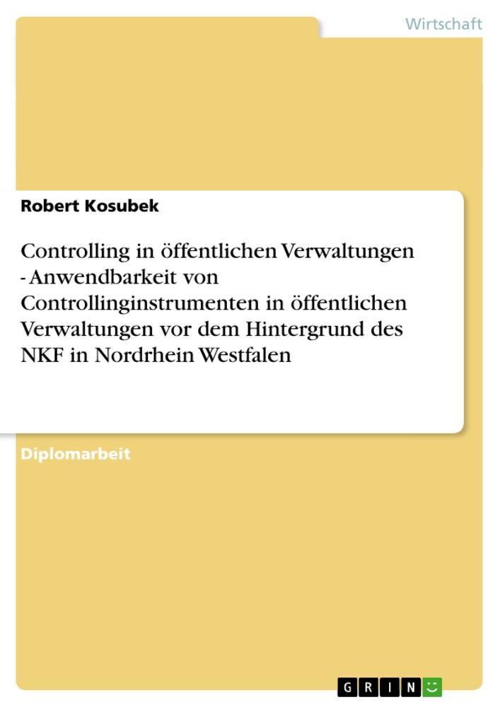 Controlling in öffentlichen Verwaltungen - Anwendbarkeit von Controllinginstrumenten in öffentlichen Verwaltungen vor dem Hintergrund des NKF in Nordrhein Westfalen als Buch (kartoniert)