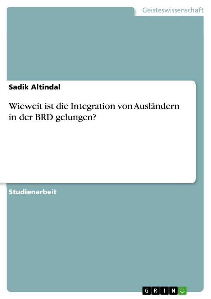 Wieweit ist die Integration von Ausländern in der BRD gelungen? als Buch (kartoniert)