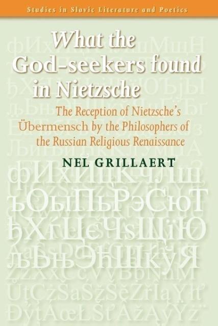 "What the ""God-Seekers"" Found in Nietzsche: The Reception of Nietzsche S ""Ubermensch"" by the Philosophers of the Russian Religious Renaissance als Taschenbuch"