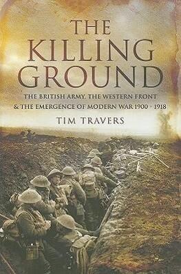 Killing Ground: The British Army, The Western Front & Emergence of Modern War, 1900-1918 als Taschenbuch
