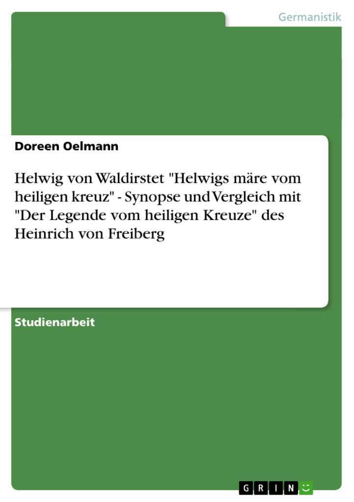 """Helwig von Waldirstet """"Helwigs märe vom heiligen kreuz"""" - Synopse und Vergleich mit """"Der Legende vom heiligen Kreuze"""" des Heinrich von Freiberg als Buch (kartoniert)"""