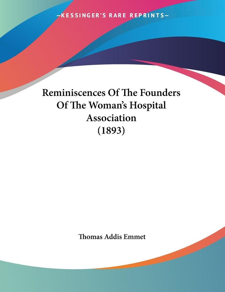 Reminiscences Of The Founders Of The Woman's Hospital Association (1893) als Taschenbuch