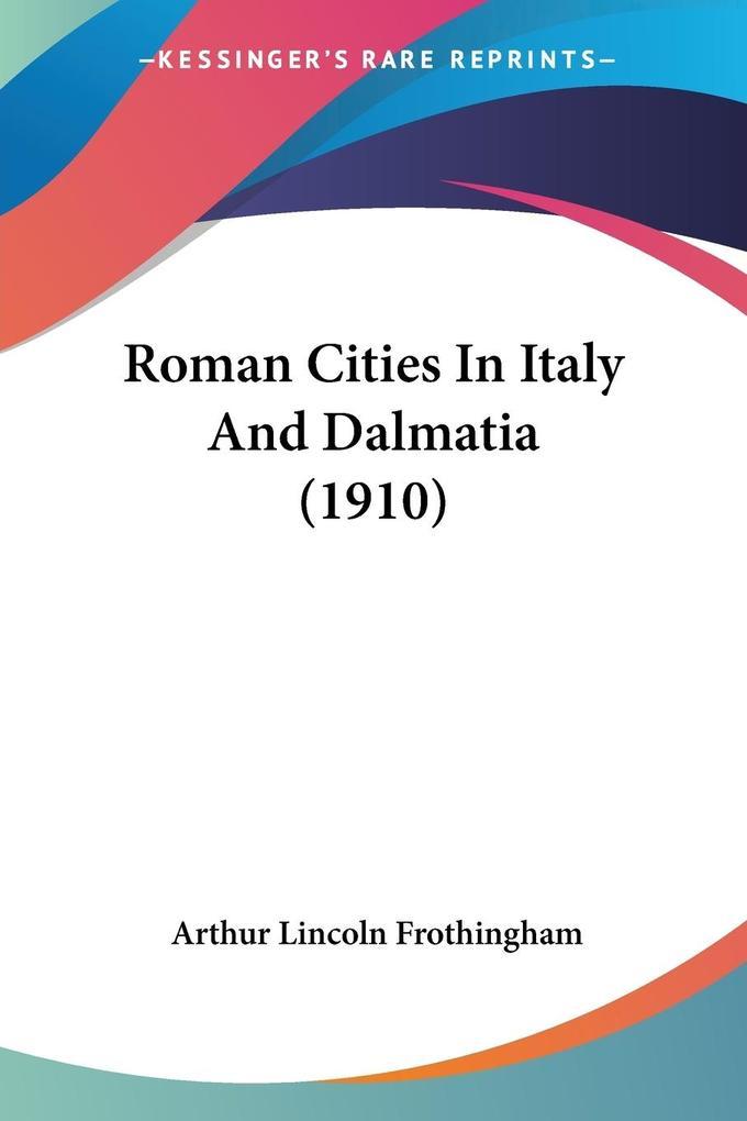 Roman Cities In Italy And Dalmatia (1910) als Taschenbuch