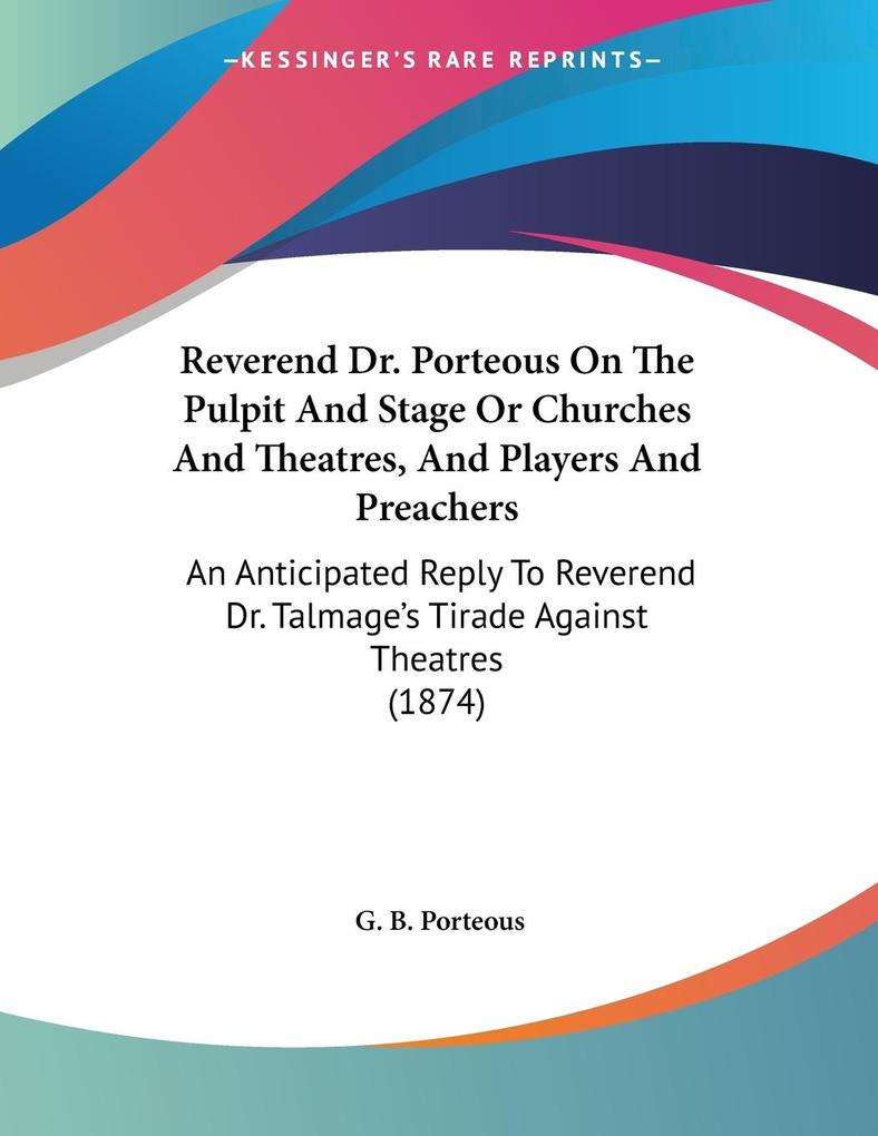 Reverend Dr. Porteous On The Pulpit And Stage Or Churches And Theatres, And Players And Preachers als Buch (kartoniert)