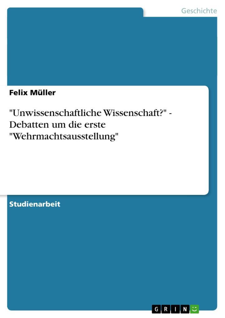 """""""Unwissenschaftliche Wissenschaft?"""" - Debatten um die erste """"Wehrmachtsausstellung"""" als Buch (kartoniert)"""