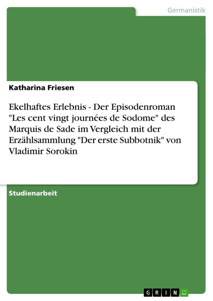 """Ekelhaftes Erlebnis - Der Episodenroman """"Les cent vingt journées de Sodome"""" des Marquis de Sade im Vergleich mit der Erzählsammlung """"Der erste Subbotnik"""" von Vladimir Sorokin als Taschenbuch"""