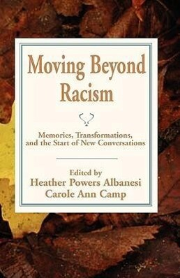 Moving Beyond Racism: Memories, Transformations, and the Start of New Conversations als Taschenbuch