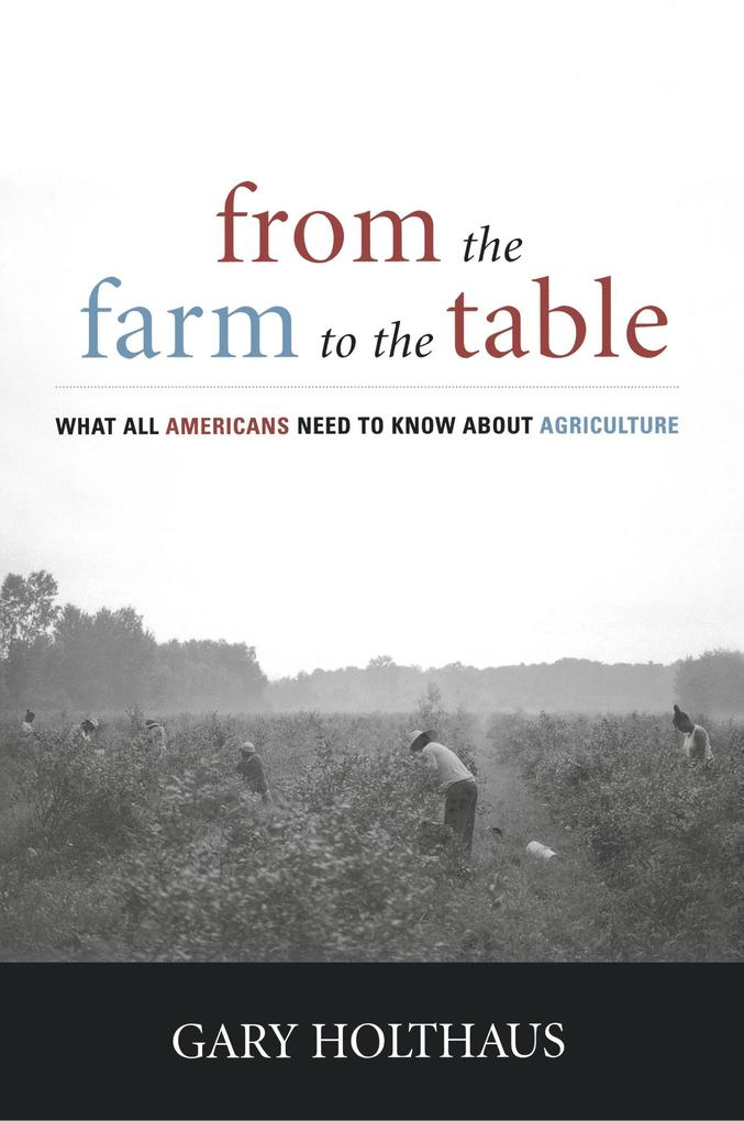 From the Farm to the Table: What All Americans Need to Know about Agriculture als Taschenbuch