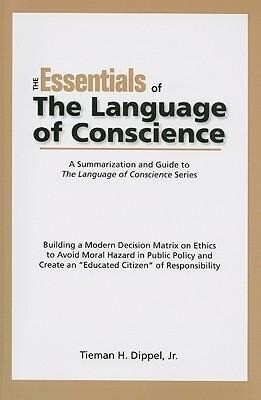 """The Essentials of the Language of Conscience: Building a Modern Decision Matrix on Ethics to Avoid Moral Hazard in Public Policy and Create an """"Educat als Taschenbuch"""