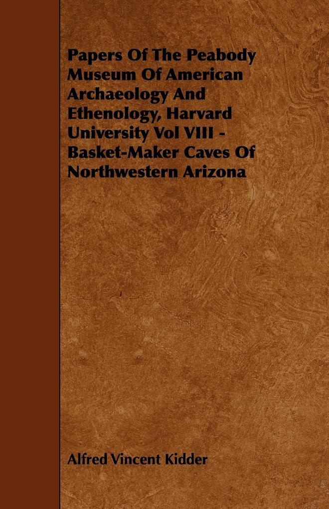 Papers Of The Peabody Museum Of American Archaeology And Ethenology, Harvard University Vol VIII - Basket-Maker Caves Of Northwestern Arizona als Taschenbuch