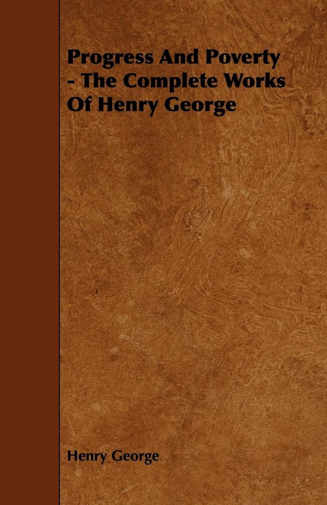 Progress And Poverty - The Complete Works Of Henry George als Taschenbuch