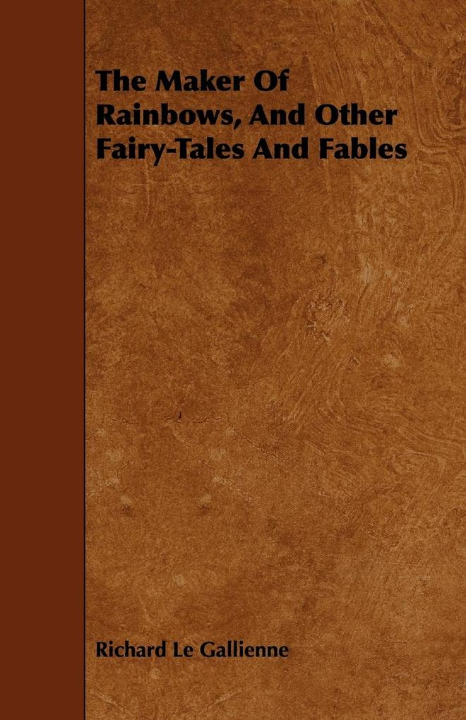 The Maker of Rainbows, and Other Fairy-Tales and Fables als Taschenbuch