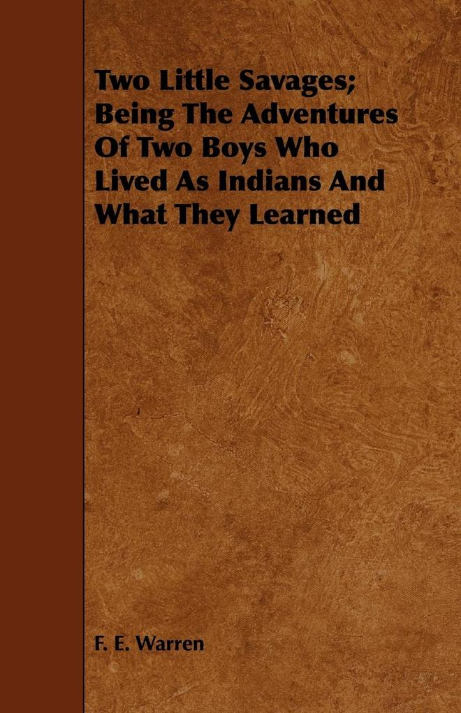 Two Little Savages; Being The Adventures Of Two Boys Who Lived As Indians And What They Learned als Taschenbuch