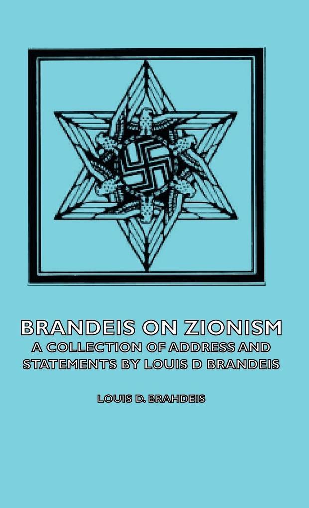 Brandeis on Zionism - A Collection of Address and Statements by Louis D Brandeis als Buch (gebunden)