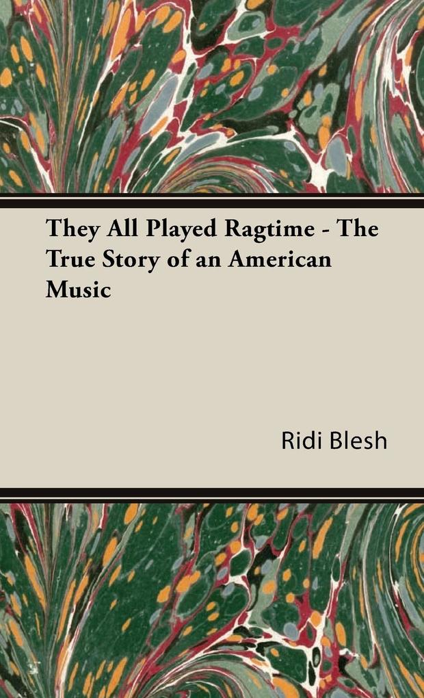 They All Played Ragtime - The True Story of an American Music als Buch (gebunden)