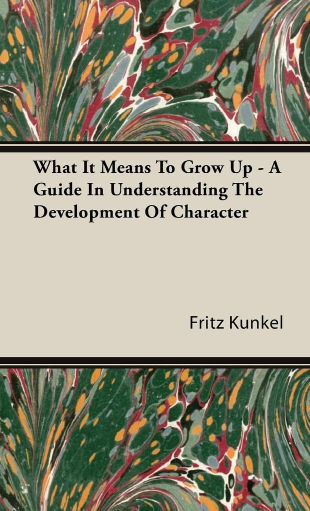 What It Means To Grow Up - A Guide In Understanding The Development Of Character als Buch (gebunden)